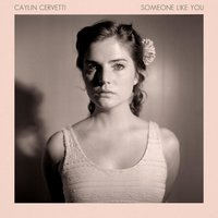 Someone Like You — Caylin Cervetti