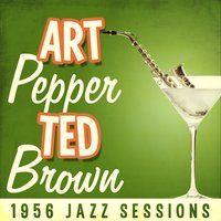 The 1956 Jazz Sessions — Art Pepper & Ted Brown