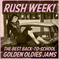 Rush Week: The Best Back to School Golden Oldies Jams for Sock Hop Parties Featuring He's so Fine, He's a Rebel, Please Mr. Postman, Pretty Woman, All-American Girl, & More! — сборник