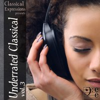 Underrated Classical: Over 4 Hours of the Greatest Classical Music You Should be Listening to, Volume 3 — сборник