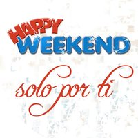 Solo Por Ti — Happy Weekend