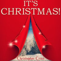 It's Christmas! — Christopher Crius