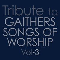 Tribute to Gaithers: Songs of Worship Vol. 3 — The Worship Crew