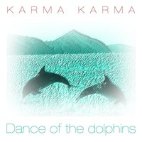 Dance Of The Dolphins — Karma Karma