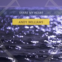Share My Heart — Andy Williams