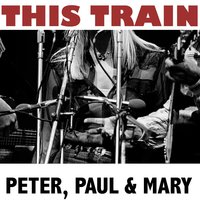 This Train — Peter, Paul & Mary