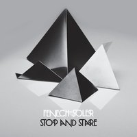 Stop and Stare — Fenech-Soler