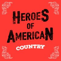 Heroes of American Country — New Country Collective, Country Love, Modern Country Heroes, Country Love|Modern Country Heroes|New Country Collective