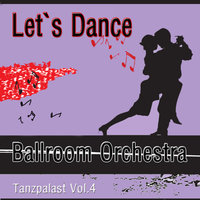 Let`s Dance - Tanzpalast Vol.4 — Ballroom Orchestra