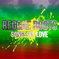 100 Reggae Roots Songs We Love — сборник