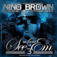 We Don't See Em 3 — Nino Brown