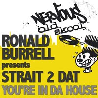 You're In Da House — Ronald Burrell Pres Strait 2 Dat