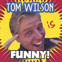 Tom Wilson is Funny! — Tom Wilson
