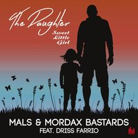 The Daughter (Sweet Little Girl) — Mals, Mordax Bastards, Driss Farrio