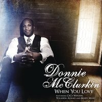 When You Love — Donnie McClurkin, Donnie McClurkin featuring CeCe Winans, Yolanda Adams and Mary Mary