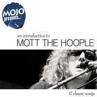 Mojo Presents.....Mott The Hoople — Mott The Hoople
