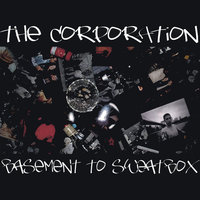 Basement To Sweatbox — The Corporation