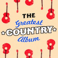 The Greatest Country Album — Country Music All-Stars, New Country Collective, Country Nation, Country Nation|Country Music All-Stars|New Country Collective