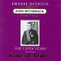 Irish Songs, The Later Years — John McCormack