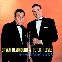 Bryan Blackburn & Peter Reeves at the Blue Angel — Bryan Blackburn, Peter Reeves
