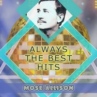 Always The Best Hits — Mose Allison