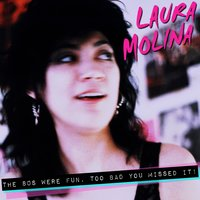 The 80s Were Fun, Too Bad You Missed It! — Laura Molina