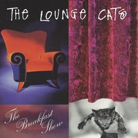 The Breakfast Show — The Lounge Cats