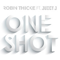 One Shot — Juicy J, Robin Thicke