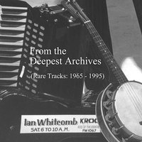 From the Deepest Archives - Rare and Unreleased Tracks — Ian Whitcomb