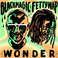 Wonder — Fetty Wap, Blackmagic