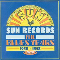 Sun Records - The Blues Years, 1950 - 1958 CD6 — сборник