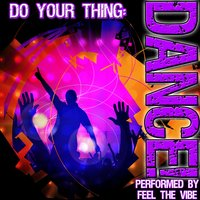 Do Your Thing: Dance! — Feel The Vibe