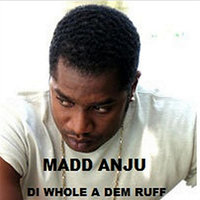 Di Whole A Dem Ruff — Madd Anju
