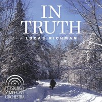 Lucas Richman: In Truth — Pittsburgh Symphony Orchestra, Lucas Richman