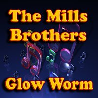 Glow Worm — The Mills Brothers