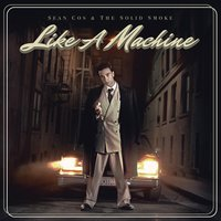 Like a Machine — Sean Cos & The Solid Smoke