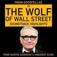 From Goodfellas to Wolf of Wall Street - Soundtrack Highlights from Martin Scorsese's Greatest Films — сборник
