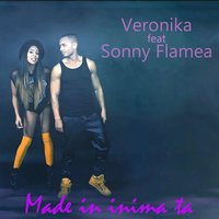 Made In Inima Mea — Sonny Flame, VERONIKA