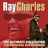 The Ultimate Collection - 150 Original Recordings — Ray Charles