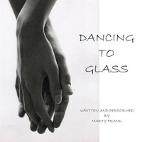 Dancing to Glass — Marty Frank