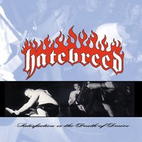 Satisfaction Is The Death Of Desire — Hatebreed