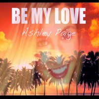 Be My Love — Ashley Paige