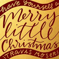 Have Yourself a Merry Little Christmas — Travis Moser
