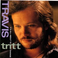 It's All About To Change — Travis Tritt
