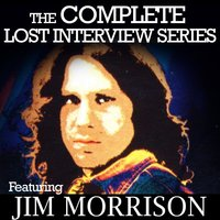The Complete Lost Interview Series - Featuring Jim Morrison — Jim Morrison