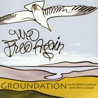 We Free Again — Groundation, Don Carlos, Apple Gabriel