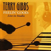 Feelin' Good Live In Studio — Dan Faehnle, Guitar, Ray Armando, Bass, Joey DeFrancesco, Organ, Terry Gibbs, Gerry Gibbs, drums, Eric Alexander, trumoet