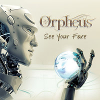 See Your Face — Orpheus