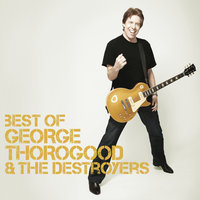 Best Of — George Thorogood & The Destroyers