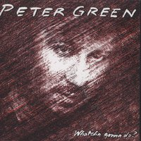 Whatcha Gonna Do? — Peter Green